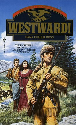 Westward! (Westward! Wagons West, the Trilogy), Dana Fuller Ross