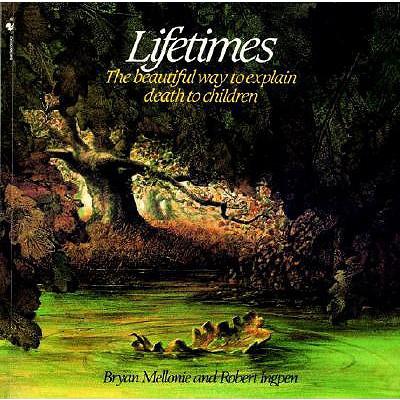 Lifetimes: The Beautiful Way to Explain Death to Children, Bryan Mellonie; Robert Ingpen
