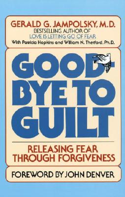 Image for Good-Bye to Guilt: Releasing Fear Through Forgiveness