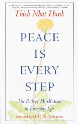 Peace Is Every Step: The Path of Mindfulness in Everyday Life, Thich Nhat Hanh