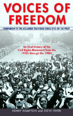 Voices of Freedom: An Oral History of the Civil Rights Movement from the 1950s Through the 1980s, Hampton, Henry; Fayer, Steve; Flynn, Sarah