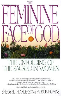 The Feminine Face of God: The Unfolding of the Sacred in Women, Anderson, Sherry Ruth