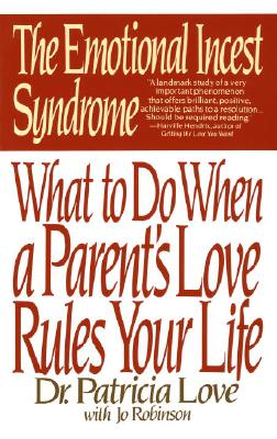 The Emotional Incest Syndrome: What to Do When a Parent's Love Rules Your Life, Love, Dr. Patricia; Love, Patricia; Robinson, Jo
