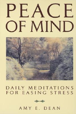 Peace of Mind: Daily Meditations for Easing Stress, Amy E. Dean