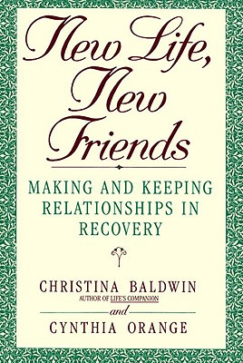 Image for New Life, New Friends: Making and Keeping Relationships in Recovery