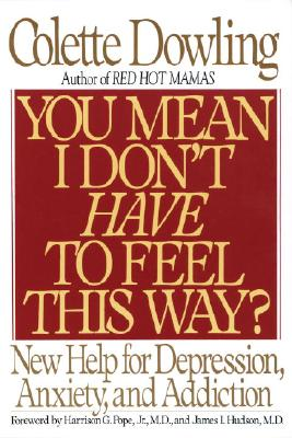 Image for You Mean I Dont Have to Feel This Way? : New Help for Depression, Anxiety, and Addiction