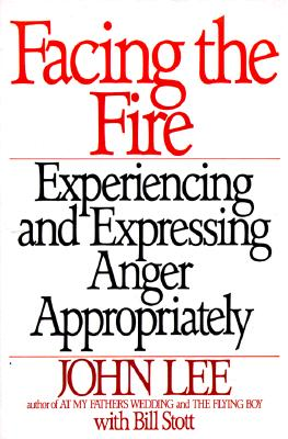 Facing the Fire: Experiencing and Expressing Anger Appropriately, Lee, John;Stott, Bill