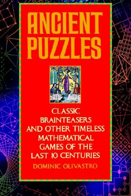 Ancient Puzzles: Classic Brainteasers and Other Timeless Mathematical Games of the Last Ten Centuries, Olivastro, Dominic