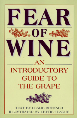 Fear of Wine: An Introductory Guide to the Grape, Leslie Brenner