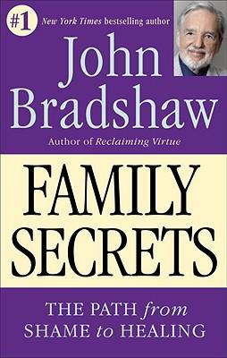 Family Secrets - The Path from Shame to Healing, Bradshaw, John