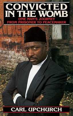 Image for Convicted in the Womb: One Man's Journey from Prisoner to Peacemaker