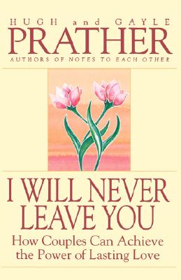 I WILL NEVER LEAVE YOU : HOW COUPLES CAN, HUGH PRATHER