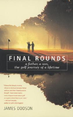 Image for Final Rounds: A Father, A Son, The Golf Journey Of A Lifetime