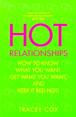 Hot Relationships: How to Know What You Want, Get What You Want, and Keep it Red Hot!, Cox, Tracey