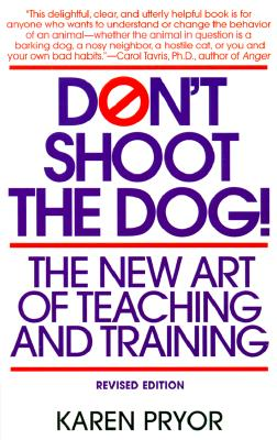 Image for Don't Shoot the Dog!: The New Art of Teaching and Training