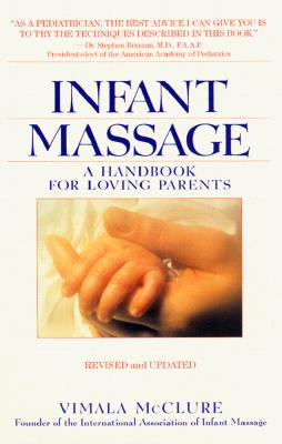 Infant Massage--Revised Edition: A Handbook for Loving Parents, McClure, Vimala Schneider