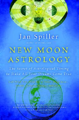 Image for New Moon Astrology: The Secret of Astrological Timing to Make All Your Dreams Come True