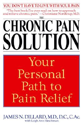 The Chronic Pain Solution: Your Personal Path to Pain Relief, Dillard, James N.; Hirschman, Leigh Ann