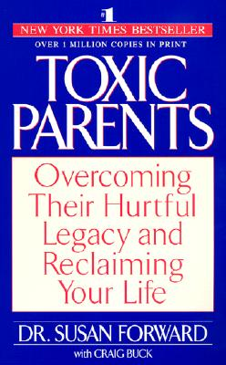 Image for Toxic Parents: Overcoming Their Hurtful Legacy and Reclaiming Your Life