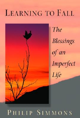 Learning to Fall : The Blessings of an Imperfect Life, PHILIP SIMMONS
