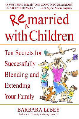 Image for Remarried with Children: Ten Secrets for Successfully Blending and Extending Your Family
