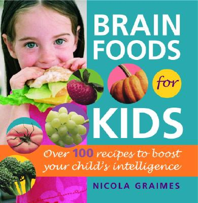 Image for Brain Foods for Kids: Over 100 Recipes to Boost Your Child's Intelligence