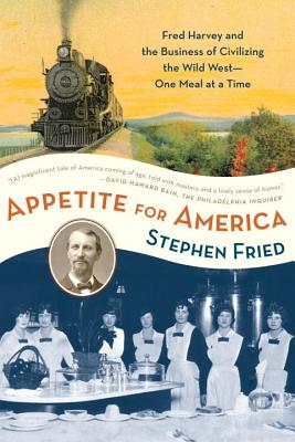 Image for APPETITE FOR AMERICA FRED HARVEY AND THE BUSINESS OF CIVILIZING THE WILD WEST-ONE MEAL AT A TIME