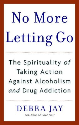 Image for No More Letting Go : The Spirituality of Taking Action Against Alcoholism And Drug Addiction