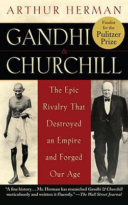 Image for Gandhi & Churchill: The Epic Rivalry that Destroyed an Empire and Forged Our Age
