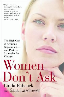Image for WOMEN DON'T ASK : THE HIGH COST OF AVOIDING NEGOTIATION- AND POSITIVE STRATEGIES FOR CHANGE
