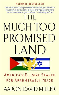 MUCH TOO PROMISED LAND : AMERICA'S ELUSI, AARON DAVID MILLER