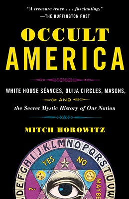 Image for Occult America: White House Seances, Ouija Circles, Masons, and the Secret Mystic History of Our Nation