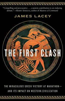 Image for The First Clash: The Miraculous Greek Victory at Marathon and Its Impact on Western Civilization