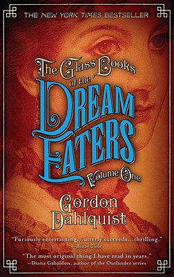 The Glass Books of the Dream Eaters, Volume One, Gordon Dahlquist