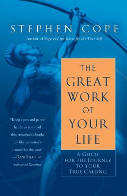 The Great Work of Your Life: A Guide for the Journey to Your True Calling, Stephen Cope