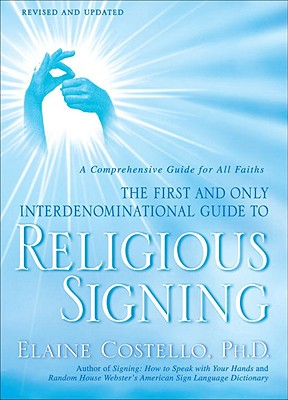 Religious Signing: A Comprehensive Guide for All Faiths, Costello Ph.D., Elaine