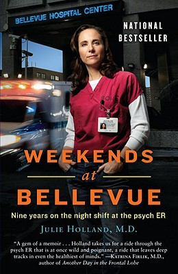 Weekends at Bellevue: Nine Years on the Night Shift at the Psych ER, Julie Holland