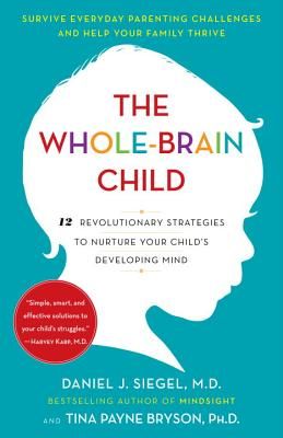Image for The Whole-Brain Child  12 Revolutionary Strategies to Nurture Your Child's Developing Mind