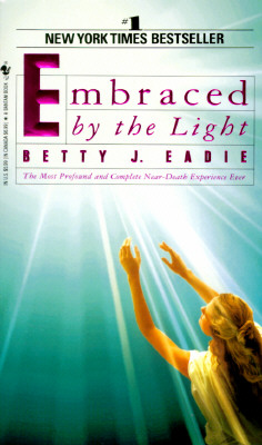 Image for Embraced by the Light: The Most Profound and Complete Near-Death Experience Ever