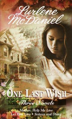One Last Wish (Mother Help Me Live / Let Him Live / Sixteen and Dying, Lurlene McDaniel