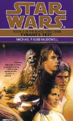 Tyrant's Test (Star Wars: The Black Fleet Crisis, Book 3), Michael P. Kube-Mcdowell