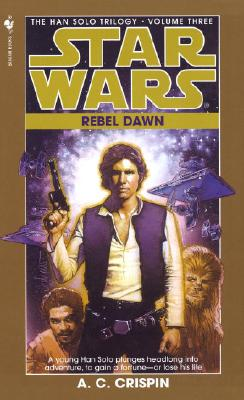 Rebel Dawn (Star Wars: The Han Solo Trilogy, Book 3), A.C. CRISPIN