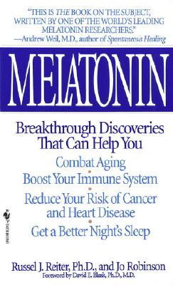 Image for Melatonin: Breakthrough Discoveries That Can Help You Combat Aging, Boost Your Immune System, Reduce Your Risk of Cancer and Heart Disease, Get a Better Night's Sleep