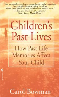 Children's Past Lives: How Past Life Memories Affect Your Child, Bowman, Carol