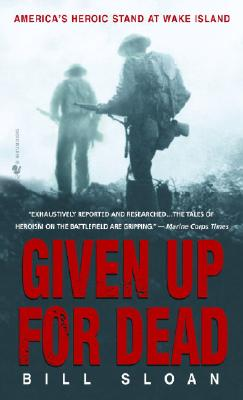 Given Up for Dead: America's Heroic Stand at Wake Island, Sloan, Bill