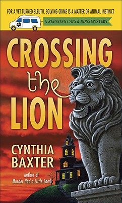 Crossing the Lion : A Reigning Cats and Dogs Mystery, Baxter, Cynthia