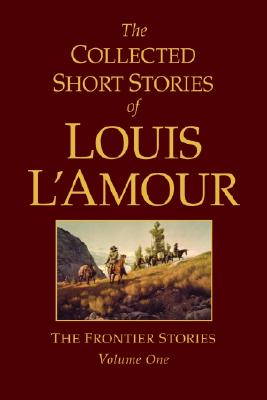 Image for The Collected Short Stories of Louis L'Amour, Volume 1: Frontier Stories