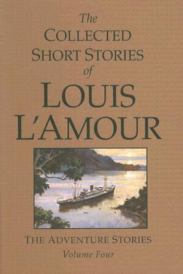 Image for The Collected Short Stories of Louis L'Amour, Volume 4: The Adventure Stories