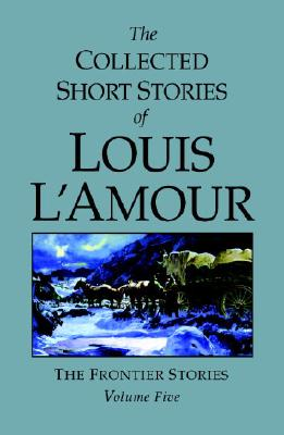 Image for The Collected Short Stories of Louis L'Amour, Volume 5 (Collected Short Stories of Louis L'Amour)