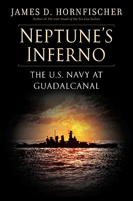 Neptune's Inferno: The U.S. Navy at Guadalcanal, Hornfischer, James D.